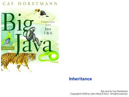 Big <strong>Java</strong> by Cay Horstmann Copyright © 2008 by John Wiley & Sons. All rights reserved. <strong>Inheritance</strong>.