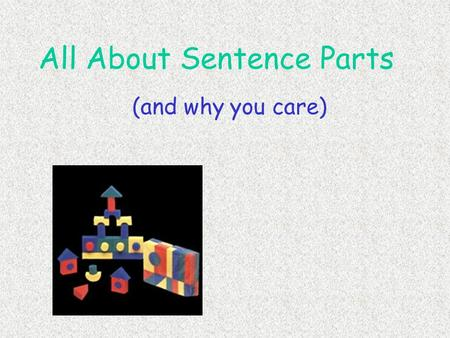 "All About Sentence Parts (and why you care) Take Notes on this: Define ""clause"" Define ""phrase"" Define and differentiate 2 types of clauses Identify."