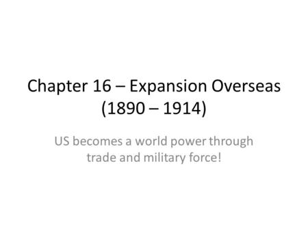 Chapter 16 – Expansion Overseas (1890 – 1914)