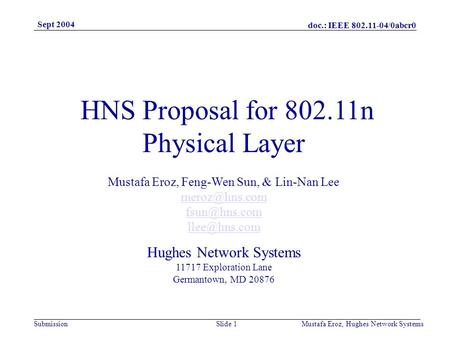 Doc.: IEEE 802.11-04/0abcr0 Submission Sept 2004 Mustafa Eroz, Hughes Network SystemsSlide 1 HNS Proposal for 802.11n Physical Layer Mustafa Eroz, Feng-Wen.