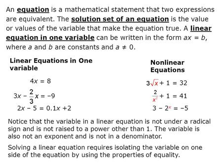 Linear Equations in One variable Nonlinear Equations 4x = 8 3x – = –9 2x – 5 = 0.1x +2 Notice that the variable in a linear equation is not under a radical.