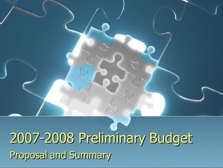 2007-2008 Preliminary Budget Proposal and Summary.