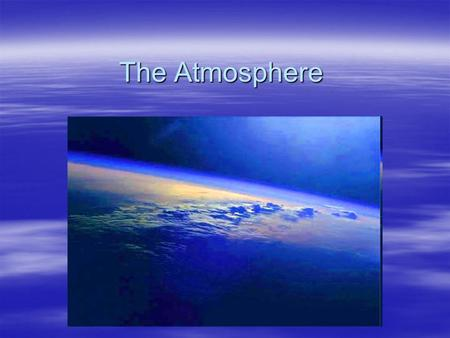 The Atmosphere. Composition  Nitrogen  Oxygen  Other –Argon –Carbon Dioxide –Methane –Water Vapor  Atmospheric dust.