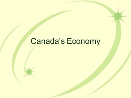 Canada's Economy. 3 Economic Questions… What to Produce? –Businesses decide and government approves/denies it How to produce it? –Businesses decide &