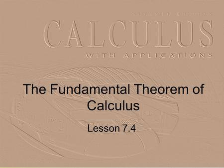 The Fundamental Theorem of Calculus Lesson 7.4. 2 Definite Integral Recall that the definite integral was defined as But … finding the limit is not often.