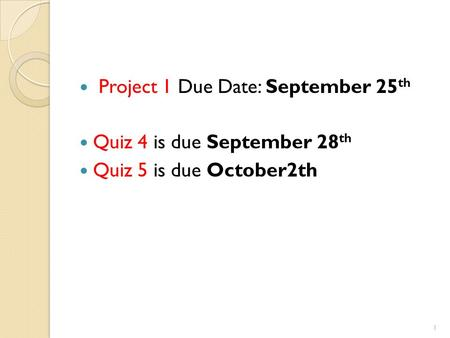 Project 1 Due Date: September 25 th Quiz 4 is due September 28 th Quiz 5 is due October2th 1.