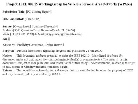 Doc.: IEEE 802.15-05/0095r1 Submission Jan 2005 Gregg Rasor, FreescaleSlide 1 Project: IEEE 802.15 Working Group for Wireless Personal Area Networks (WPANs)