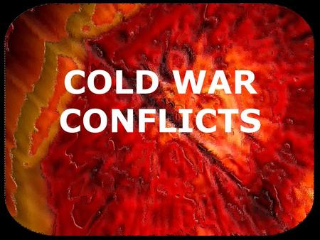 COLD WAR CONFLICTS. (c) 2007 brainybetty.com ALL RIGHTS RESERVED. 2 What is the Cold War? A conflict between the United States and the Soviet Union in.