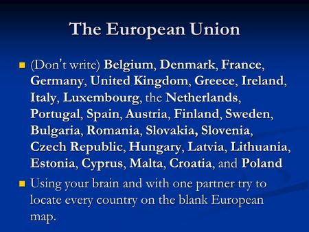 The European Union (Don't write) Belgium, Denmark, France, Germany, United Kingdom, Greece, Ireland, Italy, Luxembourg, the Netherlands, Portugal, Spain,