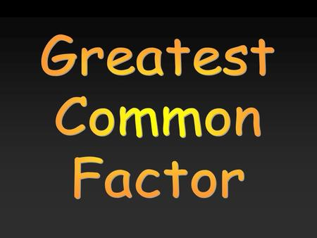Greatest Common Factor.