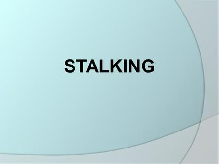 STALKING. Basics of Stalking  Harassing, threatening, or menacing behavior  Is the behavior repeated conduct?  If suspect feels fear – take it seriously.