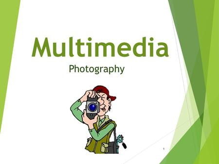 Multimedia Photography 1. Lesson Objectives  Identify features of a digital camera  Identify types of composition techniques  Capture still-shot images.