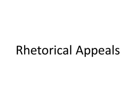 Rhetorical Appeals. Pathos: an appeal to emotion.