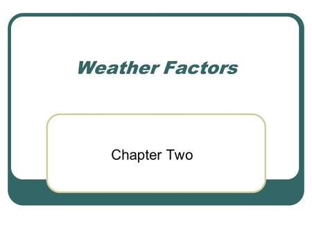 Weather Factors Chapter Two. Energy in the Atmosphere Most energy from the sun reaches Earth in the form of visible light and infrared radiation, and.