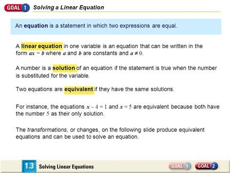 Two equations are equivalent if they have the same solutions. Solving a Linear Equation An equation is a statement in which two expressions are equal.