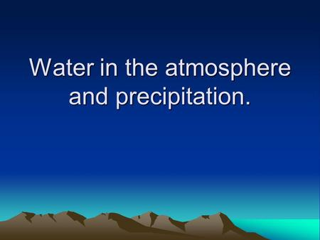 Water in the atmosphere and precipitation.. Activator Work on project for 10 minutes Or read quietly.