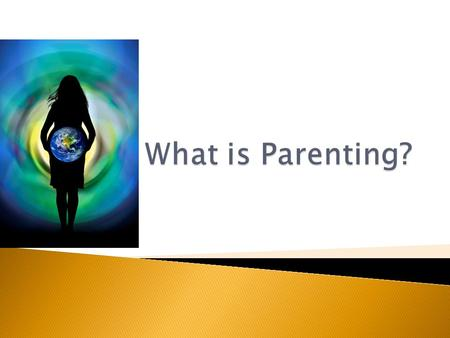 Parenting: is providing care, support, and guidance that can lead to a child's healthy development.