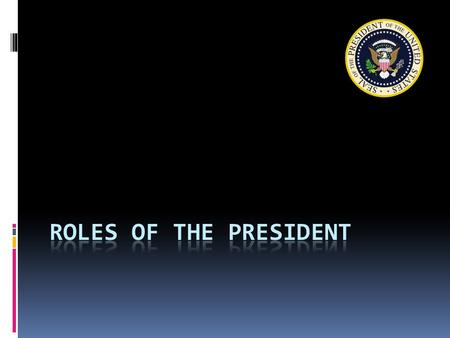 Roles of the President.