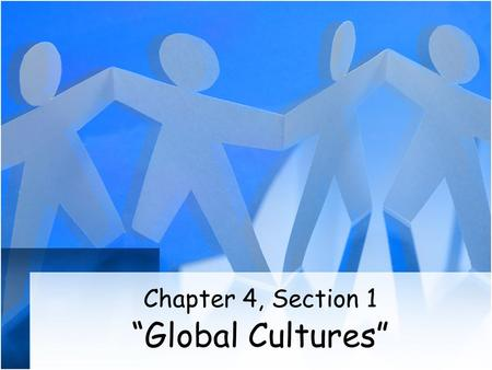 "Chapter 4, Section 1 ""Global Cultures""."