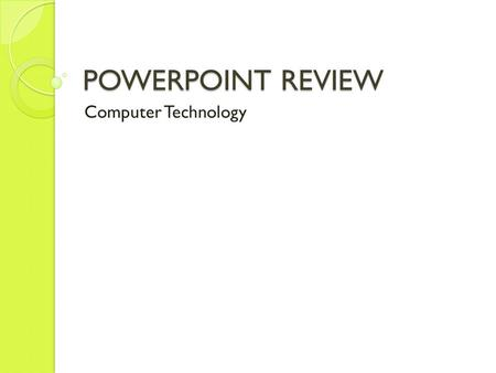 POWERPOINT REVIEW Computer Technology. After reading the definition, think of the answer. Then, click to reveal the answer and see if you are correct.