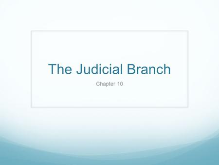 The Judicial Branch Chapter 10.