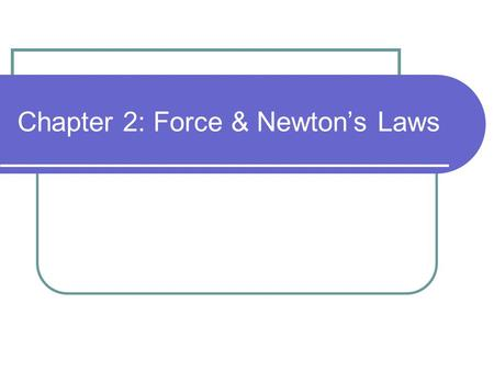 Chapter 2: Force & Newton's Laws. What is a balanced force? Forces that are equal in size but opposite direction.