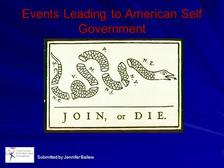 Events Leading to American Self Government Submitted by Jennifer Ballew.