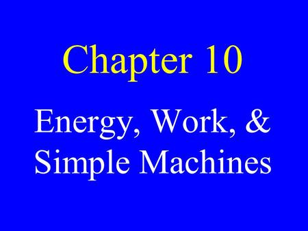 Chapter 10 <strong>Energy</strong>, <strong>Work</strong>, & Simple Machines. <strong>Energy</strong> The ability to produce change.