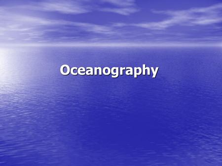 Oceanography I. Major Oceans The three major oceans are: 1._______- largest, deepest, coldest, least salty. 2.__________- second largest, shallow, warm,