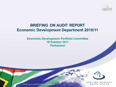 BRIEFING ON AUDIT REPORT Economic Development Department 2010/11 Economic Development Portfolio Committee 18 October 2011 Parliament.