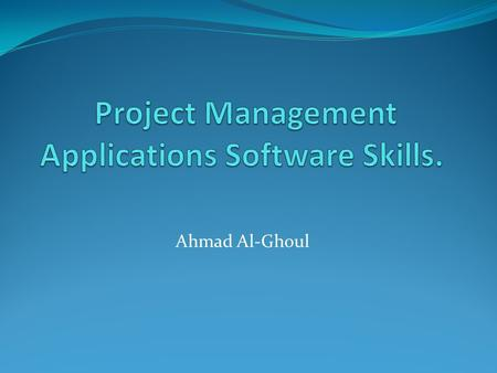 Ahmad Al-Ghoul. Learning Objectives Explain what a project is,, list various attributes of projects. Describe project management, discuss Who uses Project.