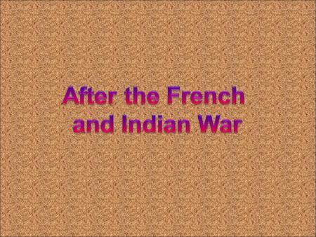 After the French and Indian War.