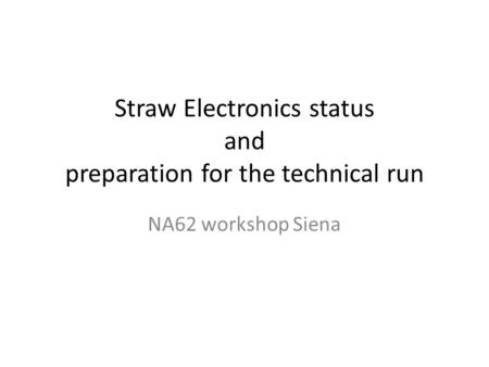 Straw Electronics status and preparation for the technical run NA62 workshop Siena.
