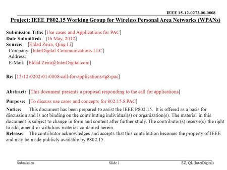 IEEE 15-12-0272-00-0008 Submission EZ, QL (InterDigital)Slide 1 Project: IEEE P802.15 Working Group for Wireless Personal Area Networks (WPANs) Submission.