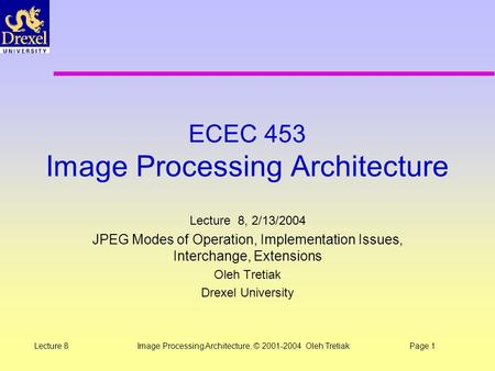 <strong>Image</strong> Processing Architecture, © 2001-2004 Oleh TretiakPage 1Lecture 8 ECEC 453 <strong>Image</strong> Processing Architecture Lecture 8, 2/13/2004 JPEG Modes of Operation,