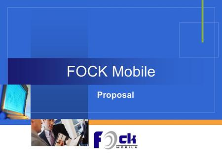 Company LOGO FOCK Mobile Proposal. Agenda 1. Business Plan 2. <strong>Marketing</strong> & Advertising <strong>Mix</strong> 3. Financial Analysis 4. Prototype Presentation.