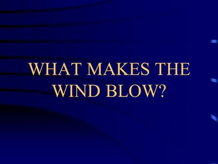 WHAT MAKES THE WIND BLOW?. Recall the effect of solar radiation.