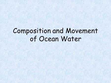 Composition and Movement of Ocean Water. Salinity Seawater is a solution containing a variety of salts dissolved in water Expressed in grams of salt per.