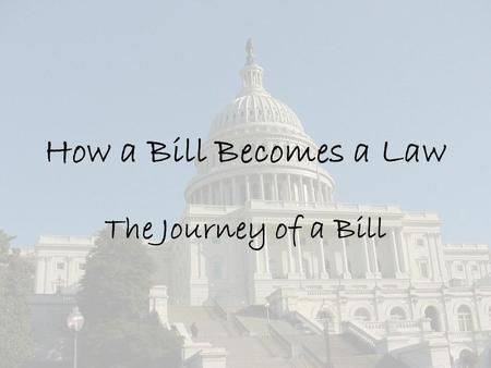 How a Bill Becomes a Law The Journey of a Bill. Congress Makes Federal Laws Let's follow a bill as it moves through Congress.