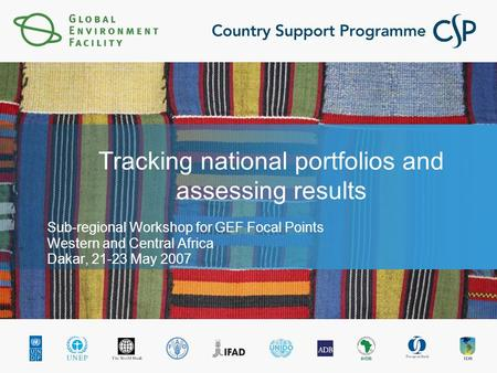 Tracking national portfolios and assessing results Sub-regional Workshop for GEF Focal Points Western and Central Africa Dakar, 21-23 May 2007.