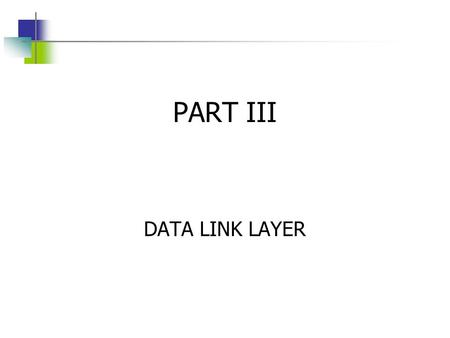 PART III DATA LINK LAYER. Position of the Data-Link Layer.