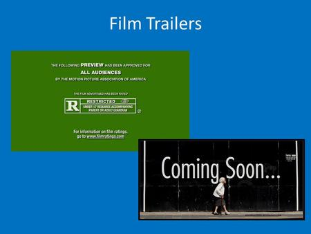 Film Trailers. The main purpose of a film trailer is to promote the full 'feature' film using a 'teaser' or a longer 'theatrical' trailer. They are also.