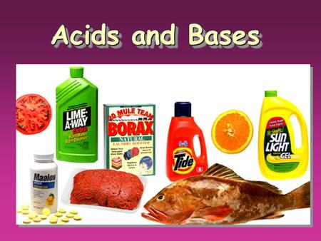 Acids and Bases. Properties of Acids þ Produce H + (hydrogen) ions in water þ Taste sour þ Corrode metals þ React with bases to form a salt and water.