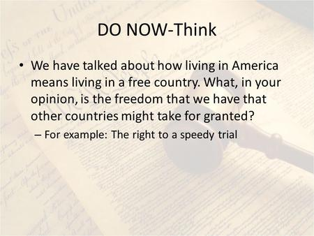 DO NOW-Think We have talked about how living in America means living in a free country. What, in your opinion, is the freedom that we have that other countries.