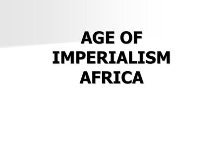 AGE OF IMPERIALISM AFRICA. Warm Up: Age of Imperialism 1. Define Imperialism: 2. White Man's Burden: 3. Social Darwinism: 4. Asia was a valuable source.