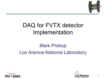 1 DAQ for FVTX detector Implementation Mark Prokop Los Alamos National Laboratory.
