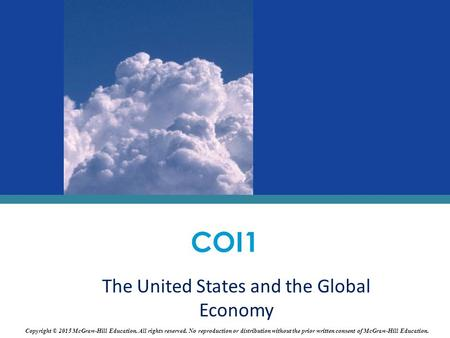 The United States and the Global Economy COI1 Copyright © 2015 McGraw-Hill Education. All rights reserved. No reproduction or distribution without the.