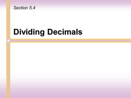 Dividing Decimals Section 5.4 The only difference is the placement of a decimal point in the quotient. If the divisor is a whole number, divide as for.