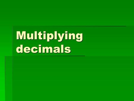 Multiplying decimals. What is the answer to 0.26 x 0.6? In order to work this out you must be able to multiply the whole numbers together In fact do just.