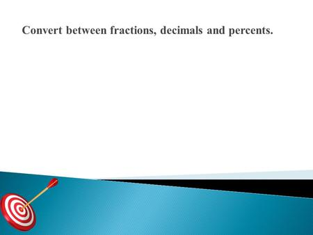 Convert between fractions, decimals and percents.